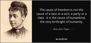 quote-the-cause-of-freedom-is-not-the-cause-of-a-race-or-a-sect-a-party-or-a-class-it-is-the-anna-julia-cooper-60-53-09